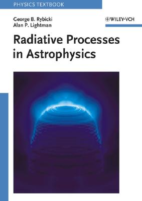 Radiative Processes in Astrophysics By Rybicki, George B./ Lightman, Alan P.