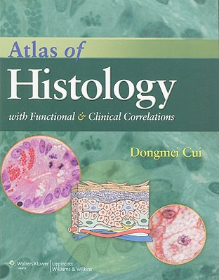 Atlas of Histology By Cui, Dongmei/ Naftel, John P., Ph.D./ Daley, William P., M.D./ Lynch, James C./ Haines, Duane E.